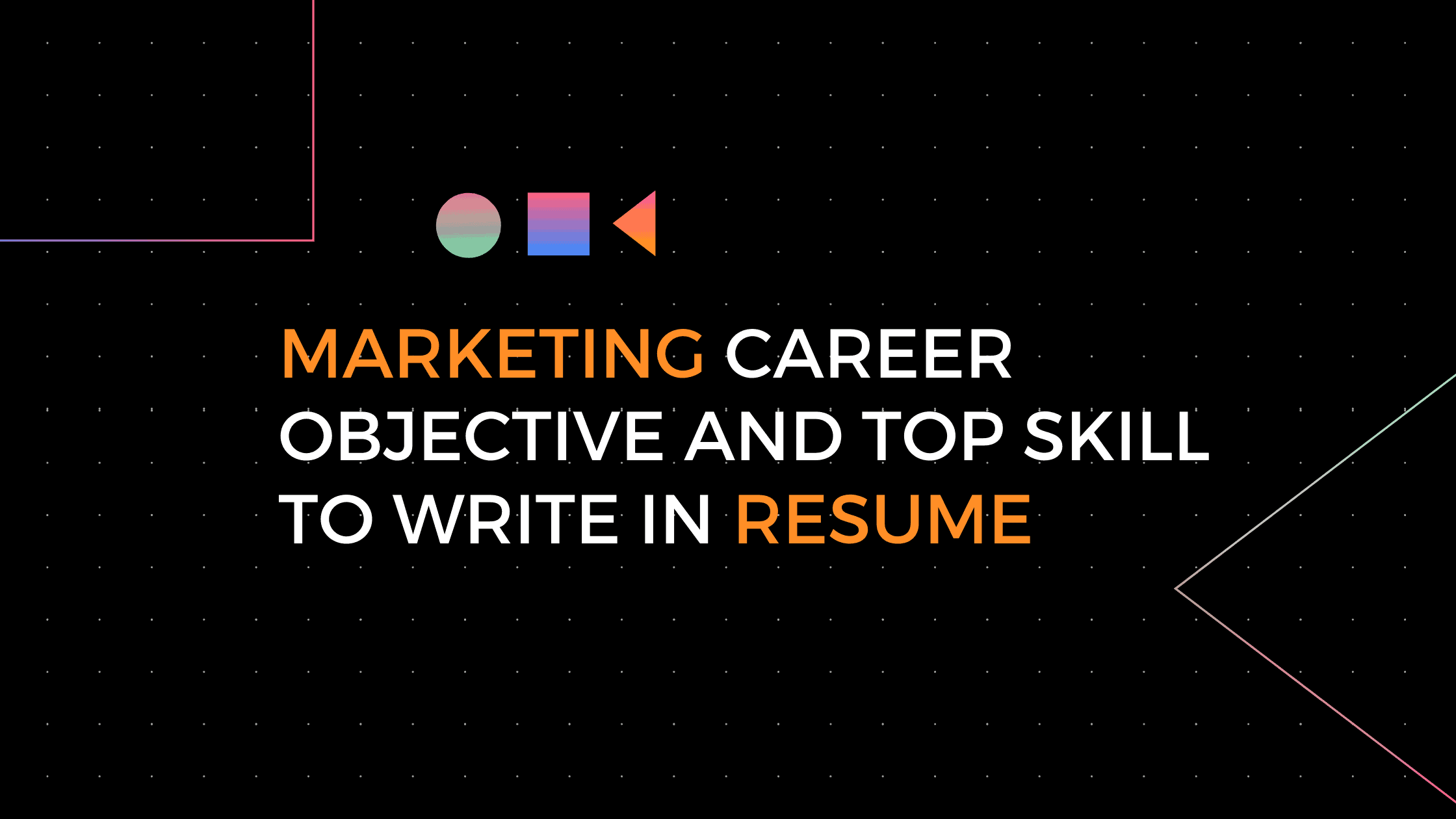 MARKETING CAREER OBJECTIVE AND TOP SKILL TO WRITE IN MARKETING RESUME
